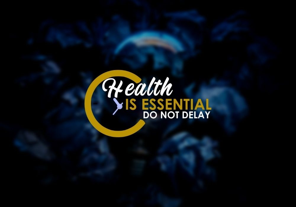 Health is Essential Do Not Delay